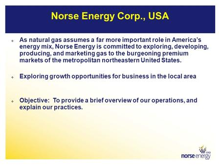 Norse Energy Corp., USA  As natural gas assumes a far more important role in America's energy mix, Norse Energy is committed to exploring, developing,