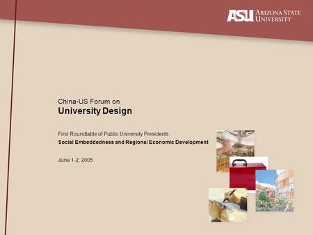 University Design China-US Forum on First Roundtable of Public University Presidents Social Embeddedness and Regional Economic Development June 1-2, 2005.
