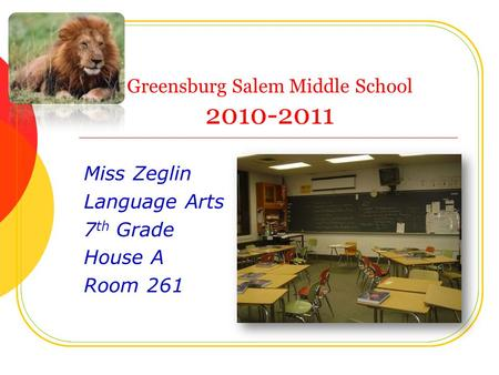 Greensburg Salem Middle School 2010-2011 Miss Zeglin Language Arts 7 th Grade House A Room 261.