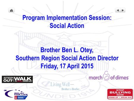 Program Implementation Session: Social Action Brother Ben L. Otey, Southern Region Social Action Director Friday, 17 April 2015.