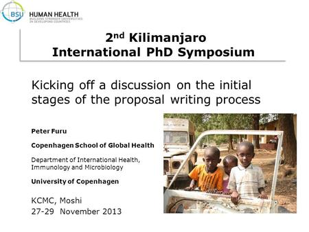 KCMC, Moshi 27-29 November 2013 Kicking off a discussion on the initial stages of the proposal writing process Peter Furu Copenhagen School of Global Health.
