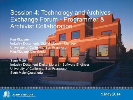 9 May 2014 Session 4: Technology and Archives – Exchange Forum - Programmer & Archivist Collaboration Kim Klausner Industry Documents Digital Library -