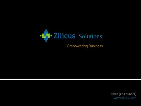 Empowering Business Dhan (Co-Founder) www.zilicus.com.