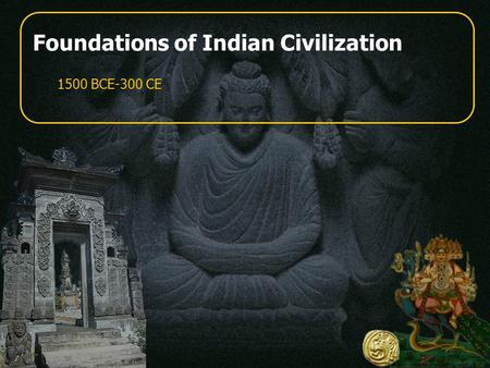 Foundations of Indian Civilization 1500 BCE-300 CE.