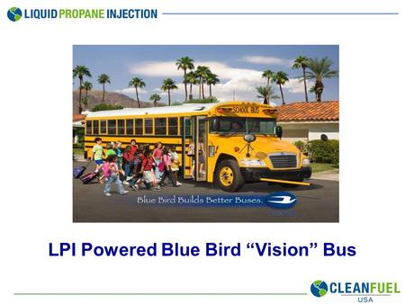 "LPI Powered Blue Bird ""Vision"" Bus. CleanFUEL USA Headquartered in Georgetown, Texas Established in 1993 CF-USA –Manufacturer of motor fuel dispensers."