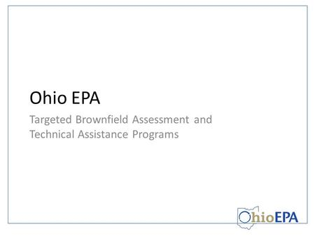Ohio EPA Targeted Brownfield Assessment and Technical Assistance Programs.