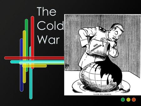 The Cold War. Essential Understandings The Cold War set the framework for GLOBAL POLITICS for 45 years after the end of WORLD WAR II. It also influenced.