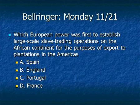 Bellringer: Monday 11/21 Which European power was first to establish large-scale slave-trading operations on the African continent for the purposes of.