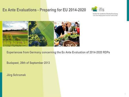 Ex Ante Evaluations - Preparing for EU 2014-2020 Experiences from Germany concerning the Ex Ante Evaluation of 2014-2020 RDPs Budapest, 26th of September.