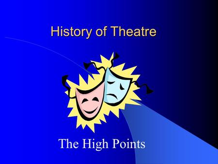 History of Theatre The High Points. First Known Play 3100 BC Memphis, Egypt Presented in honor of dead kings.