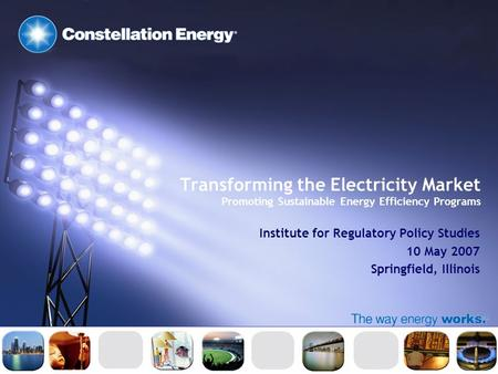 Transforming the Electricity Market Promoting Sustainable Energy Efficiency Programs Institute for Regulatory Policy Studies 10 May 2007 Springfield, Illinois.
