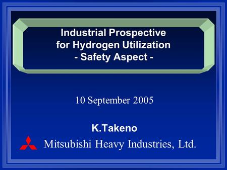 Industrial Prospective for Hydrogen Utilization - Safety Aspect - 10 September 2005 K.Takeno Mitsubishi Heavy Industries, Ltd. 添付 -2.