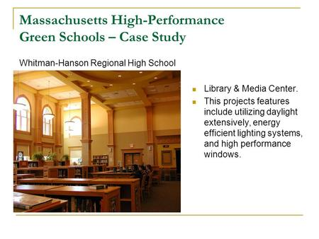 Massachusetts High-Performance Green Schools – Case Study Whitman-Hanson Regional High School Library & Media Center. This projects features include utilizing.