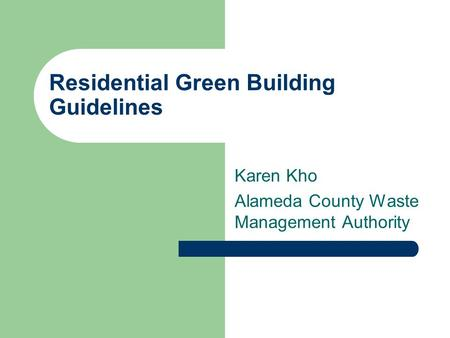 Residential Green Building Guidelines Karen Kho Alameda County Waste Management Authority.