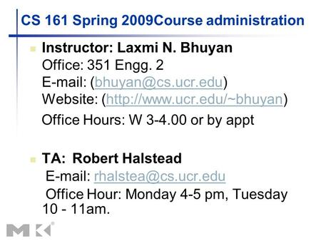 CS 161 Spring 2009Course administration Instructor: Laxmi N. Bhuyan Office: 351 Engg. 2   Website: