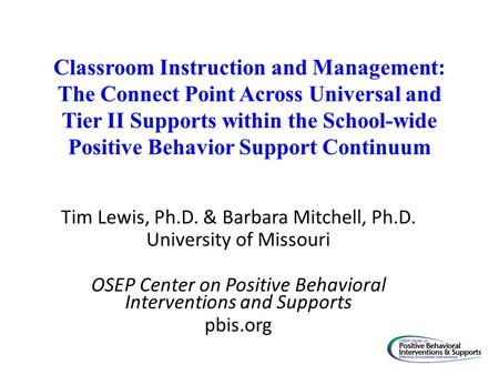 Classroom Instruction and Management: The Connect Point Across Universal and Tier II Supports within the School-wide Positive Behavior Support Continuum.