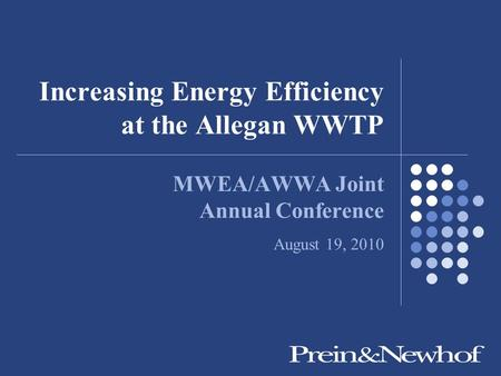 Increasing Energy Efficiency at the Allegan WWTP MWEA/AWWA Joint Annual Conference August 19, 2010.