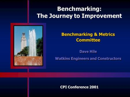 Benchmarking: The Journey to Improvement Dave Hile Watkins Engineers and Constructors Dave Hile Watkins Engineers and Constructors Benchmarking & Metrics.