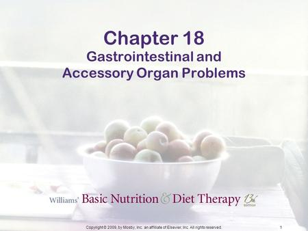 Copyright © 2009, by Mosby, Inc. an affiliate of Elsevier, Inc. All rights reserved.1 Chapter 18 Gastrointestinal and Accessory Organ Problems.