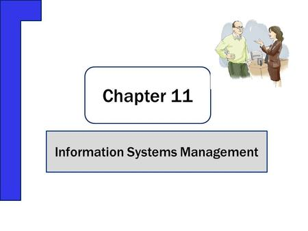 Chapter 11 Information Systems Management. Fox Lake needs a senior manager to manage its IS function Jeff is told he is the best one to do it Conflict.