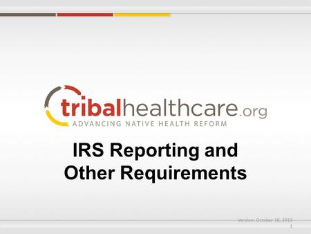 IRS Reporting and Other Requirements Version: October 18, 2013 1.