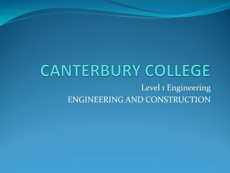 Level 1 Engineering ENGINEERING AND CONSTRUCTION.