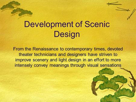 Development of Scenic Design From the Renaissance to contemporary times, devoted theater technicians and designers have striven to improve scenery and.