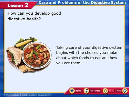 Lesson 2 How can you develop good digestive health? Care and Problems of the Digestive System Taking care of your digestive system begins with the choices.