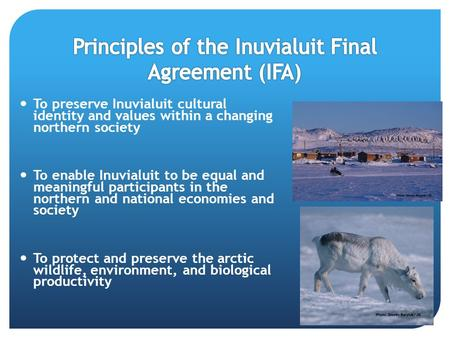 To preserve Inuvialuit cultural identity and values within a changing northern society To enable Inuvialuit to be equal and meaningful participants in.