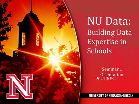 NU Data: Building Data Expertise in Schools Seminar 1 Orientation Dr. Beth Doll.