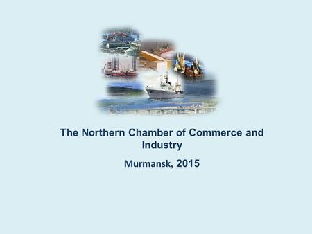 The Northern Chamber of Commerce and Industry Murmansk, 2015.