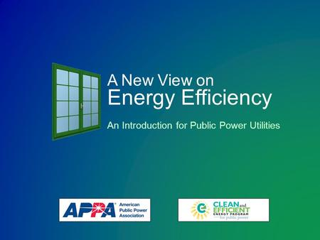 A New View on Energy Efficiency An Introduction for Public Power Utilities.
