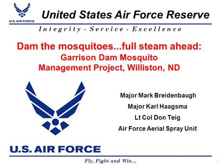 United States Air Force Reserve Fly, Fight and Win… I n t e g r i t y - S e r v i c e - E x c e l l e n c e Dam the mosquitoes...full steam ahead: Garrison.