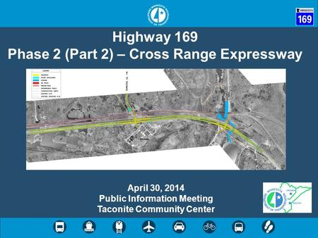 Highway 169 Phase 2 (Part 2) – Cross Range Expressway April 30, 2014 Public Information Meeting Taconite Community Center.