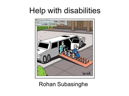 Help with disabilities Rohan Subasinghe. Overview Types Services available Benefits available Charitable organisations Our duty to disabled patients and.