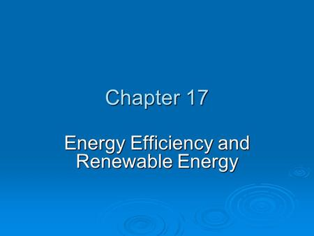 Chapter 17 <strong>Energy</strong> Efficiency and <strong>Renewable</strong> <strong>Energy</strong>.