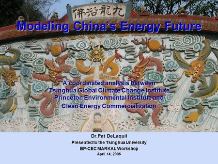 Modeling China's Energy Future A coordinated analysis between Tsinghua Global Climate Change Institute Princeton Environmental Institute and Clean Energy.