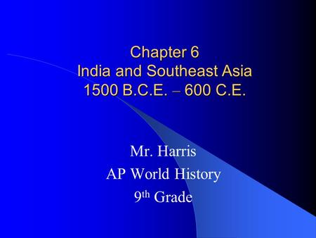 Chapter 6 India and Southeast Asia 1500 B.C.E. – 600 C.E.
