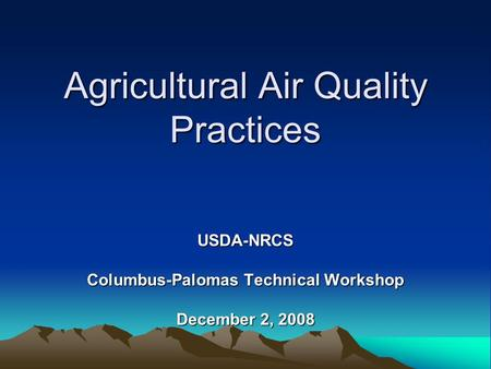 Agricultural Air Quality Practices USDA-NRCS Columbus-Palomas Technical Workshop December 2, 2008.