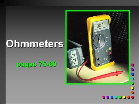 Ohmmeters pages 75-80. V A x R How much resistance in a load if the amperage is:.5 amps.5 amps.