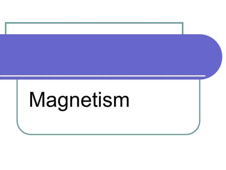 Magnetism. àChinese as early as 121 AD knew that an iron rod which had been brought near one of these natural magnets would acquire and retain the magnetic.