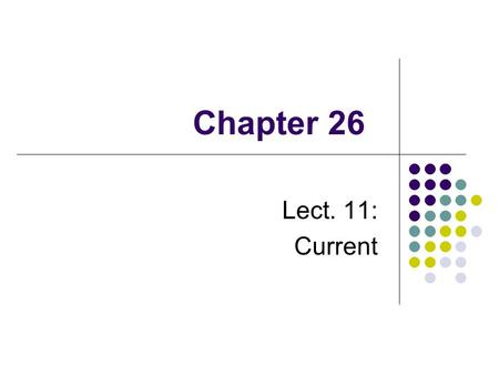 Chapter 26 Lect. 11: Current. Electric Current Electric current is the rate of flow of charge through some region of space The SI unit of current is the.