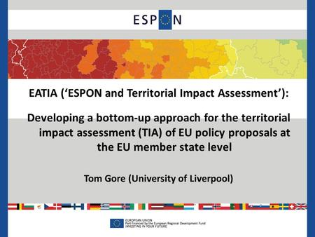 EATIA ('ESPON and Territorial Impact Assessment'): Developing a bottom-up approach for the territorial impact assessment (TIA) of EU policy proposals at.