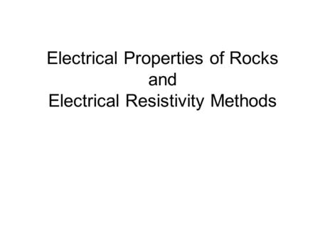 Electrical Properties of Rocks and Electrical Resistivity Methods