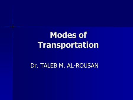 Modes of Transportation Dr. TALEB M. AL-ROUSAN. Modes of Transportations 1. Highways 2. Urban Transit 3. Air 4. Rail 5. Water 6. Pipelines 7. Other Modes.