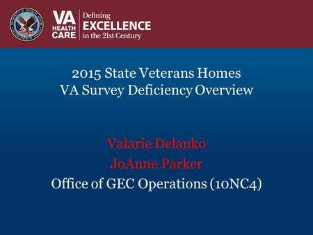 2015 State Veterans Homes VA Survey Deficiency Overview Valarie Delanko JoAnne Parker Office of GEC Operations (10NC4)