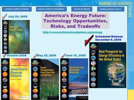 America's Energy Future: Technology Opportunities, Risks, and Tradeoffs October 2008 Scheduled Release December 9, 2009