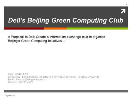  A Proposal to Dell: Create a information exchange club to organize Beijing's Green Computing Initiatives… Dell's Beijing Green Computing Club Date :