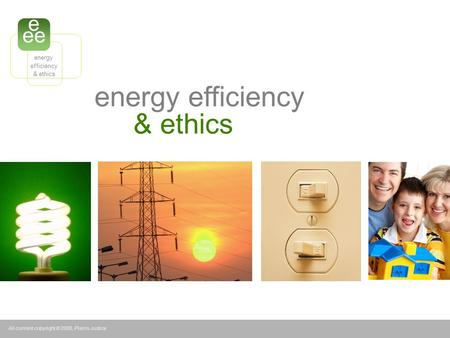 Energy efficiency & ethics All content copyright © 2008, Plains Justice e ee energy efficiency & ethics.
