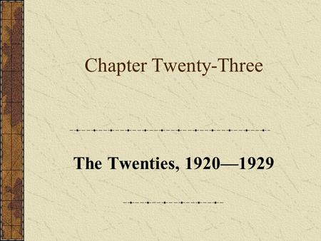 Chapter Twenty-Three The Twenties, 1920—1929.